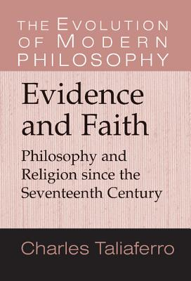 Evidence and Faith: Philosophy and Religion Since the Seventeenth Century - Taliaferro, Charles C, Ph.D., and Hatfield, Gary (Editor), and Guyer, Paul (Editor)