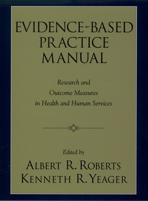 Evidence-Based Practice Manual: Research and Outcome Measures in Health and Human Services - Roberts, Albert R, PH.D. (Editor), and Yeager, Kenneth (Editor)