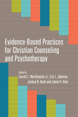 Evidence-Based Practices for Christian Counseling and Psychotherapy - Worthington Jr, Everett L, Dr. (Editor), and Johnson, Eric L (Editor), and Hook, Joshua N, PhD (Editor)