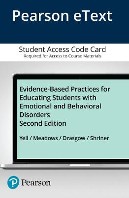 Evidence-Based Practices for Educating Students with Emotional and Behavioral Disorders, Pearson Etext -- Access Card - Yell, Mitchell L, and Meadows, Nancy B, and Drasgow, Erik