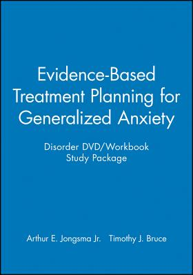 Evidence-based Treatment Planning for Generalized Anxiety Disorder DVD/Workbook Study Package - Jongsma, Arthur E., Jr., and Bruce, Timothy J.