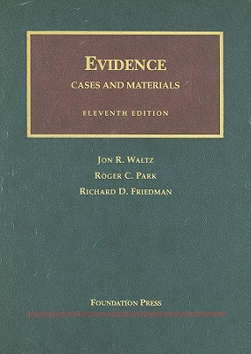 Evidence: Cases and Materials - Waltz, Jon R, and Park, Roger C, and Friedman, Richard D