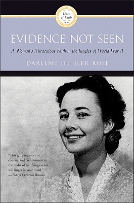 Evidence Not Seen: A Woman's Miraculous Faith in the Jungles of World War II - Rose, Darlene