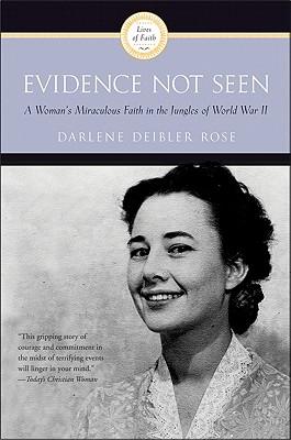 Evidence Not Seen: A Woman's Miraculous Faith in the Jungles of World War II - Rose, Darlene Deibler