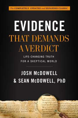 Evidence That Demands a Verdict: Life-Changing Truth for a Skeptical World - McDowell, Josh, and McDowell, Sean, Dr.