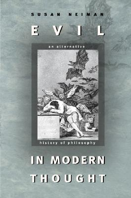 Evil in Modern Thought: An Alternative History of Philosophy - Neiman, Susan
