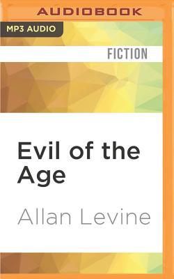 Evil of the Age - Levine, Allan