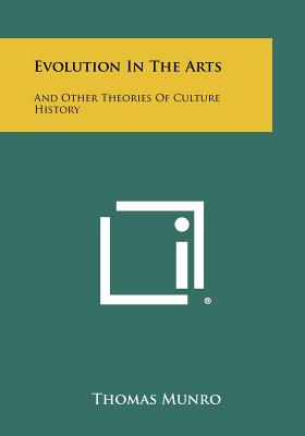 Evolution in the Arts: And Other Theories of Culture History - Munro, Thomas
