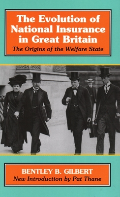 Evolution of National Insurance: The Origins of the Welfare State - Gilbert, Bentley B, and Thane, Pat