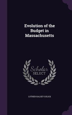 Evolution of the Budget in Massachusetts - Gulick, Luther Halsey