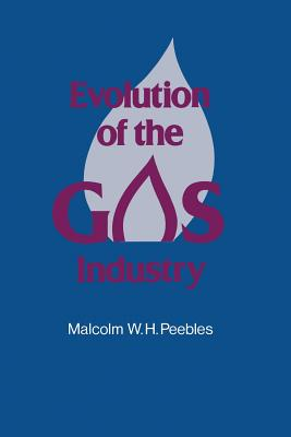 Evolution of the Gas Industry - Peebles, Malcolm W H