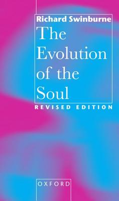 Evolution of the Soul - Swinburne, Richard, and Swinburne, Stephen Steven Stephen Stephe