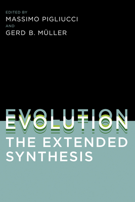 Evolution - The Extended Synthesis - Pigliucci, Massimo (Contributions by), and Muller, Gerd B (Contributions by), and Beatty, John (Contributions by)