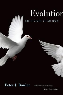 Evolution: The History of an Idea - Bowler, Peter J