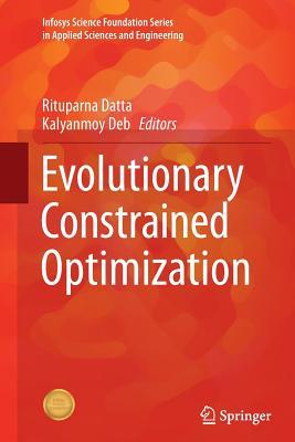 Evolutionary Constrained Optimization - Datta, Rituparna (Editor), and Deb, Kalyanmoy (Editor)