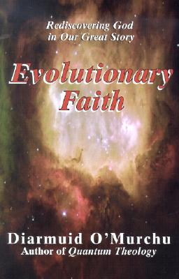 Evolutionary Faith: Rediscovering God in Our Great Story - O'Murchu, Diarmuid