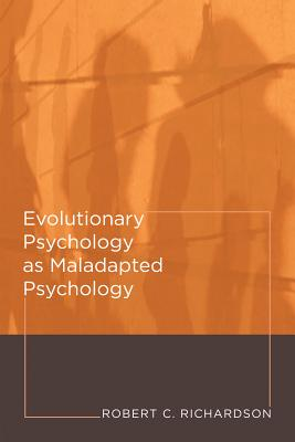 Evolutionary Psychology as Maladapted Psychology - Richardson, Robert C, Dr.