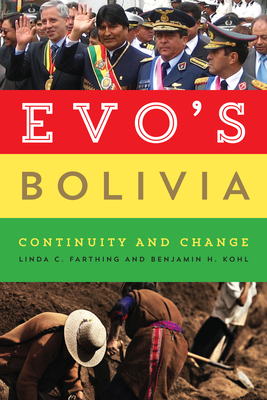 Evo's Bolivia: Continuity and Change - Farthing, Linda C, and Kohl, Benjamin H