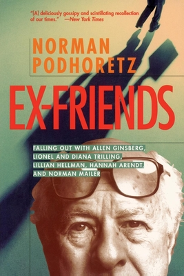 Ex Friends: Falling Out with Allen Ginsberg, Lionel and Diana Trilling, Lillian Hellman, Hannah Arendt, and Norman Mailer - Podhoretz, Norman