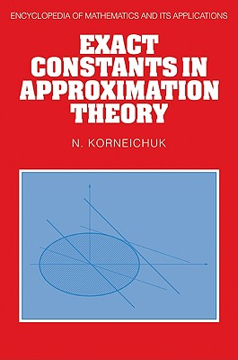 Exact Constants in Approximation Theory - Korneichuk, N