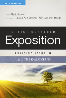 Exalting Jesus in 1 & 2 Thessalonians - Howell, Mark, Dr., and Platt, David (Editor), and Akin, Dr. (Editor)