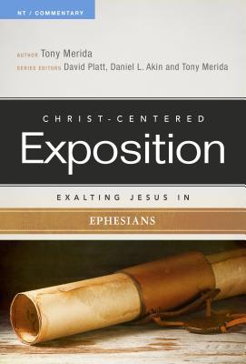 Exalting Jesus in Ephesians - Merida, Tony, and Platt, David (Editor), and Akin, Dr. (Editor)