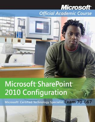 Exam 70-667: Microsoft Office SharePoint 2010 Configuration - Microsoft Official Academic Course