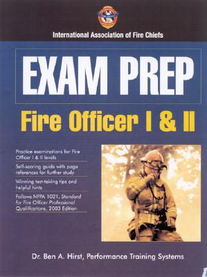 Exam Prep: Fire Officer I & II - Hirst, Ben A, Dr., and International Association of Fire Chiefs