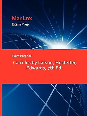 Exam Prep for Calculus by Larson, Hostetler, Edwards, 7th Ed. - Larson, Hostetler Edwards, and Mznlnx (Creator)