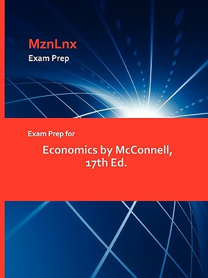 Exam Prep for Economics by McConnell, 17th Ed. - McConnell, and Mznlnx (Creator)