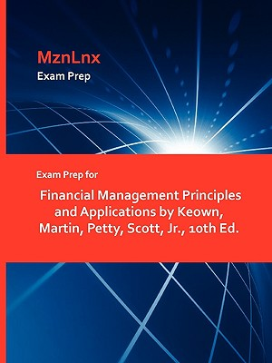 Exam Prep for Financial Management Principles and Applications by Keown, Martin, Petty, Scott, JR., 10th Ed. - Keown, Martin Petty Scott, Jr., and Mznlnx (Creator)
