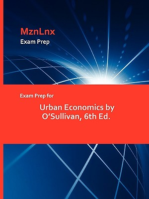 Exam Prep for Urban Economics by O'sullivan, 6th Ed. - MznLnx (Creator)