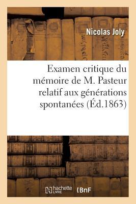 Examen Critique Du M?moire de M. Pasteur Relatif Aux G?n?rations Spontan?es - Joly-N