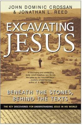 Excavating Jesus: Beneath the Stones, Behind the Texts: Revised and Updated - Crossan, John Dominic, and Reed, Jonathan L