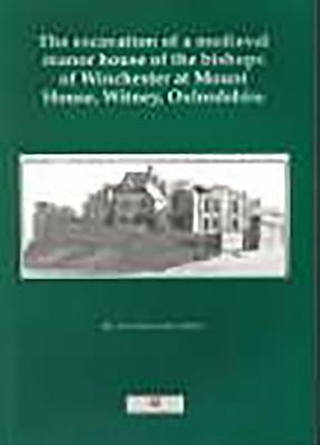 Excavation of a Medieval Manor House, Witney - Allen, Tim, and Hiller, Jonathan, and Allen, T G