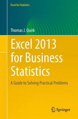 Excel 2013 for Business Statistics: A Guide to Solving Practical Business Problems - Quirk, Thomas J