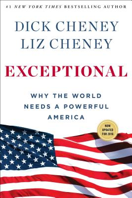 Exceptional: Why the World Needs a Powerful America - Cheney, Dick, and Cheney, Liz
