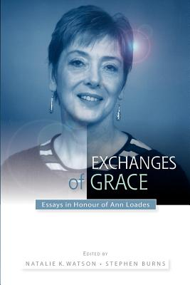 Exchanges of Grace: Essays in Honour of Ann Loades - Watson, Natalie (Editor), and Burns, Stephen (Editor)