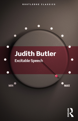 Excitable Speech: A Politics of the Performative - Butler, Judith