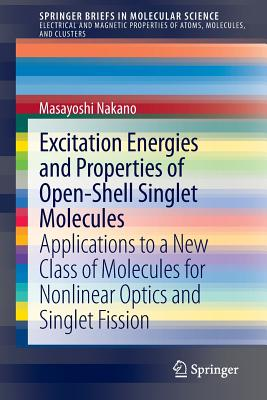 Excitation Energies and Properties of Open-Shell Singlet Molecules: Applications to a New Class of Molecules for Nonlinear Optics and Singlet Fission - Nakano, Masayoshi