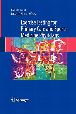 Exercise Testing for Primary Care and Sports Medicine Physicians - Evans, Corey H (Editor), and White, Russell D (Editor)