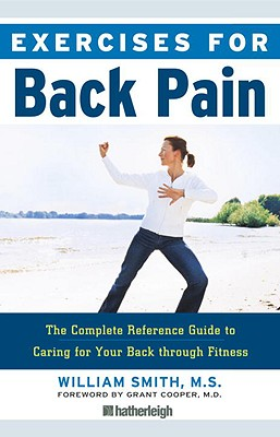 Exercises for Back Pain: The Complete Reference Guide to Caring for Your Back Through Fitness - Smith, William, and Cooper, Grant C, M.D (Foreword by)