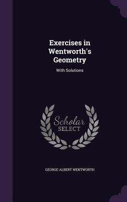 Exercises in Wentworth's Geometry: With Solutions - Wentworth, George Albert