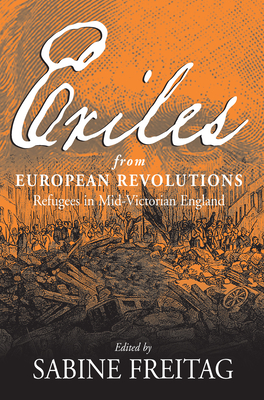 Exiles from European Revolutions: Refugees in Mid-Victorian England - Freitag, Sabine (Editor)