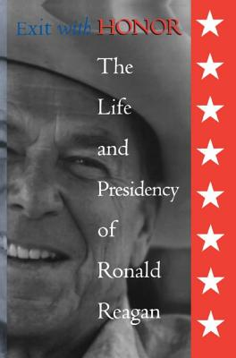 Exit with Honor: The Life and Presidency of Ronald Reagan - Pemberton, William E