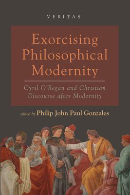 Exorcising Philosophical Modernity - Gonzales, Philip John Paul (Editor)