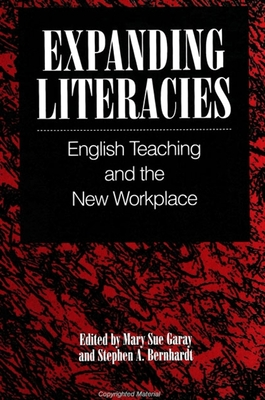Expanding Literacies: English Teaching and the New Workplace - Garay, Mary Sue (Editor), and Bernhardt, Stephen A, Dr. (Editor)