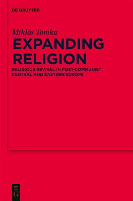 Expanding Religion: Religious Revival in Post-Communist Central and Eastern Europe - Tomka, Miklos