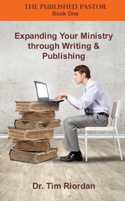 Expanding Your Ministry Through Writing and Publishing - Riordan, Tim