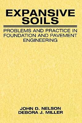 Expansive Soils: Problems and Practice in Foundation and Pavement Engineering - Nelson, John, and Miller, Debora J